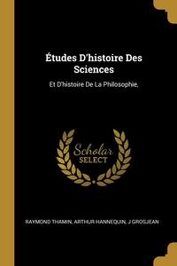 Études D'histoire Des Sciences: Et D'histoire De La Philosophie,, Raymond Thamin, Arthur Hannequin, J Grosjean обложка-превью