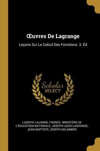 Œuvres De Lagrange: Leçons Sur Le Calcul Des Fonctions. 3. Éd, Ludovic Lalanne, France. Ministere de l'education nati, Joseph Louis Lagrange обложка-превью