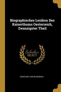 Biographisches Lexikon Des Kaiserthums Oesterreich, Zwanzigster Theil, Constant von Wurzbach обложка-превью