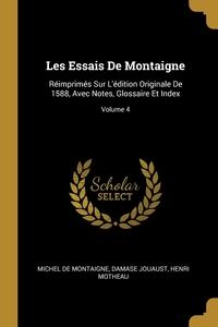 Les Essais De Montaigne: Réimprimés Sur L'édition Originale De 1588, Avec Notes, Glossaire Et Index; Volume 4, Michel de Montaigne, Damase Jouaust, Henri Motheau обложка-превью