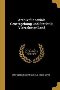 Archiv für soziale Gesetzgebung und Statistik, Vierzehnter Band, Max Weber, Robert Michels, Edgar Jaffe обложка-превью