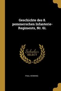 Книга под заказ: «Geschichte des 8. pommerschen Infanterie-Regiments, Nr. 61.»