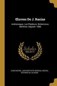 Œuvres De J. Racine: Andromaque. Les Plaideurs. Britannicus. Bérénice. Bajazet. 1886, Jean Racine, Jean-Baptiste Moreau, Michel Richard De Lalande обложка-превью
