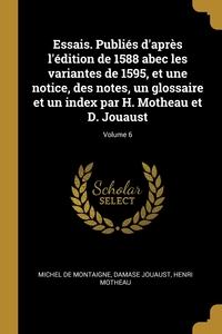 Книга под заказ: «Essais. Publiés d'après l'édition de 1588 abec les variantes de 1595, et une notice, des notes, un glossaire et un index par H. Motheau et D. Jouaust; Volume 6»
