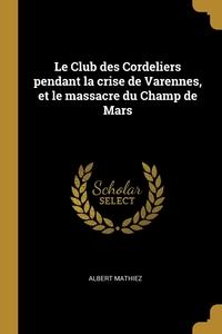 Книга под заказ: «Le Club des Cordeliers pendant la crise de Varennes, et le massacre du Champ de Mars»