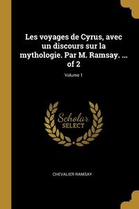 Les voyages de Cyrus, avec un discours sur la mythologie. Par M. Ramsay. ... of 2; Volume 1, Chevalier Ramsay обложка-превью