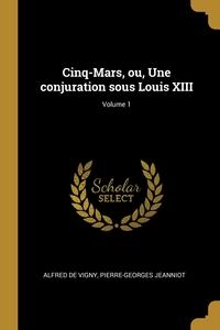 Cinq-Mars, ou, Une conjuration sous Louis XIII; Volume 1, Alfred de Vigny, Pierre-Georges Jeanniot обложка-превью
