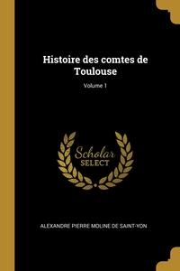 Histoire des comtes de Toulouse; Volume 1, Alexandre Pierre Moline de Saint-Yon обложка-превью