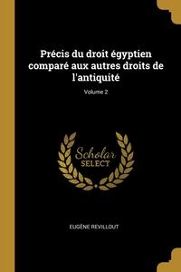 Précis du droit égyptien comparé aux autres droits de l'antiquité; Volume 2, Eugene Revillout обложка-превью