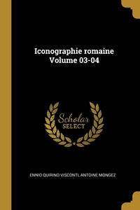 Iconographie romaine Volume 03-04, Ennio Quirino Visconti, Antoine Mongez обложка-превью