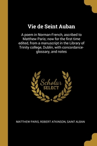 Vie de Seint Auban: A poem in Norman-French, ascribed to Matthew Paris; now for the first time edited, from a manuscript in the Library of Trinity college, Dublin, with concordance-glossary, and notes, Matthew Paris, Robert Atkinson, Saint Alban обложка-превью