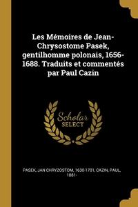Les Mémoires de Jean-Chrysostome Pasek, gentilhomme polonais, 1656-1688. Traduits et commentés par Paul Cazin, Jan Chryzostom Pasek, Paul Cazin обложка-превью