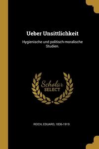 Ueber Unsittlichkeit: Hygienische und politisch-moralische Studien., Eduard Reich обложка-превью