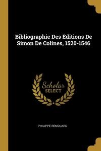 Bibliographie Des Éditions De Simon De Colines, 1520-1546, Philippe Renouard обложка-превью