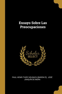 Ensayo Sobre Las Preocupaciones, Paul Henri Thiry Holbach (Baron D'), Jose Joaquin de Mora обложка-превью