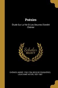 Poésies: Étude Sur La Vie Et Les Oeuvres D'andré Chénier, Chenier Andre 1762-1794, Louis Aime Victor Becq de Fouquieres обложка-превью