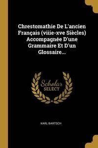 Chrestomathie De L'ancien Français (viiie-xve Siècles) Accompagnée D'une Grammaire Et D'un Glossaire..., Karl Bartsch обложка-превью