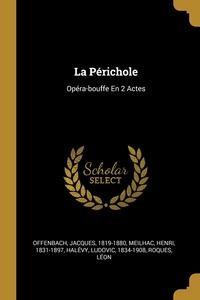 La Périchole: Opéra-bouffe En 2 Actes, Offenbach Jacques 1819-1880, Meilhac Henri 1831-1897, Halevy Ludovic 1834-1908 обложка-превью
