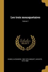 Les trois mousquetaires; Volume 1, Dumas Alexandre 1802-1870, Maquet Auguste 1813-1888 обложка-превью