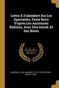 Lettre À D'alembert Sur Les Spectacles; Texte Revu D'après Les Anciennes Éditions, Avec Une Introd. Et Des Notes, Rousseau Jean-Jacques 1712-1778, Leon b. 1845 Fontaine обложка-превью