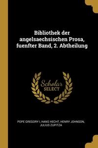 Bibliothek der angelsaechsischen Prosa, fuenfter Band, 2. Abtheilung, Pope Gregory I, Hans Hecht, Henry Johnson обложка-превью