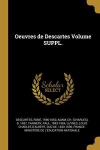 Oeuvres de Descartes Volume SUPPL., Descartes Rene 1596-1650, Ch. (Charles) b. 1957 Adam, Tannery Paul 1843-1904 обложка-превью