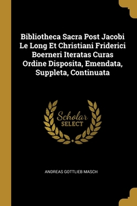 Bibliotheca Sacra Post Jacobi Le Long Et Christiani Friderici Boerneri Iteratas Curas Ordine Disposita, Emendata, Suppleta, Continuata, Andreas Gottlieb Masch обложка-превью