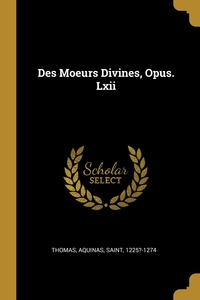 Des Moeurs Divines, Opus. Lxii, Aquinas Saint 1225?-1274 Thomas обложка-превью