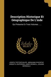 Description Historique Et Géographique De L'inde: Qui Présente En Trois Volumes ......, Joseph Tieffenthaler, Abraham Hyacinthe Anquetil-Duperron, James Rennell обложка-превью