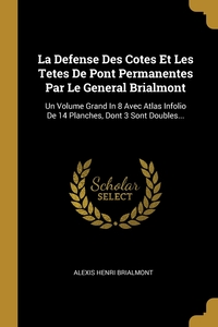 La Defense Des Cotes Et Les Tetes De Pont Permanentes Par Le General Brialmont: Un Volume Grand In 8 Avec Atlas Infolio De 14 Planches, Dont 3 Sont Doubles..., Alexis Henri Brialmont обложка-превью