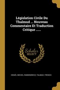 Législation Civile Du Thalmud ... Nouveau Commentaire Et Traduction Critique ......, Israel Michel Rabbinowicz, TALMUD. French обложка-превью