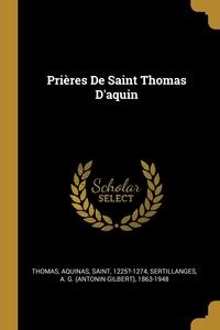 Prières De Saint Thomas D'aquin, Aquinas Saint 1225?-1274 Thomas, A. G. (Antonin Gilbert) 1 Sertillanges обложка-превью