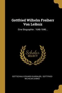 Gottfried Wilhelm Freiherr Von Leibniz: Eine Biographie : 1646-1846..., Gottschalk Eduard Guhrauer, Готфрид Вильгельм Лейбниц обложка-превью