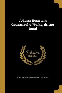 Johann Nestron's Gesammelte Werke, dritter Band, Johann Nestroy, Moritz Necker обложка-превью
