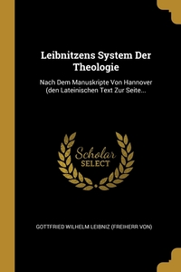 Leibnitzens System Der Theologie: Nach Dem Manuskripte Von Hannover (den Lateinischen Text Zur Seite..., Готфрид Вильгельм Лейбниц обложка-превью