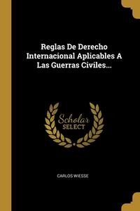 Reglas De Derecho Internacional Aplicables A Las Guerras Civiles..., Carlos Wiesse обложка-превью