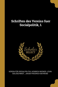 Schriften des Vereins fuer Socialpolitik, I., Verein fur Socialpolitik, Heinrich Wiener, Levin Goldschmidt обложка-превью