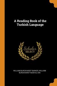 A Reading Book of the Turkish Language, William Burckhardt Barker, William Burckhardt Nasr-al-Din обложка-превью