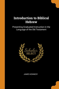 Introduction to Biblical Hebrew: Presenting Graduated Instruction in the Language of the Old Testament, James Kennedy обложка-превью