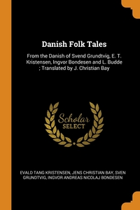 Danish Folk Tales: From the Danish of Svend Grundtvig, E. T. Kristensen, Ingvor Bondesen and L. Budde ; Translated by J. Christian Bay, Evald Tang Kristensen, Jens Christian Bay, Sven Grundtvig обложка-превью