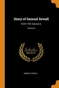 Diary of Samuel Sewall: 1674-1729, Volume 2; ; Volume 6, Samuel Sewall обложка-превью
