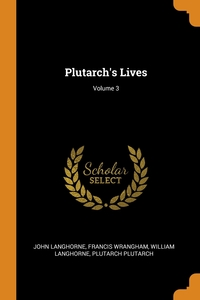 Plutarch's Lives; Volume 3, John Langhorne, Francis Wrangham, William Langhorne обложка-превью