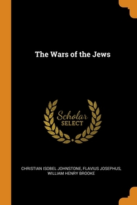 The Wars of the Jews, Christian Isobel Johnstone, Flavius Josephus, William Henry Brooke обложка-превью