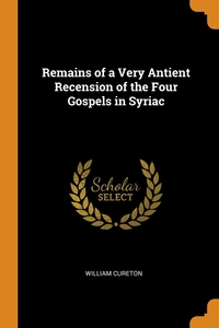 Remains of a Very Antient Recension of the Four Gospels in Syriac, William Cureton обложка-превью