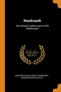 Rembrandt: Des Meisters Radierungen in 402 Abbildungen, Hans Wolfgang Singer, Rembrandt Harmenszoon Van Rijn обложка-превью