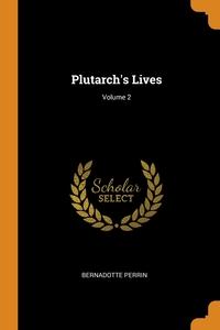 Plutarch's Lives; Volume 2, Bernadotte Perrin обложка-превью