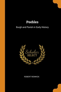 Peebles: Burgh and Parish in Early History, Robert Renwick обложка-превью