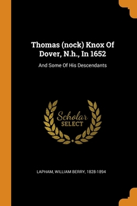 Thomas (nock) Knox Of Dover, N.h., In 1652: And Some Of His Descendants, William Berry 1828-1894 Lapham обложка-превью