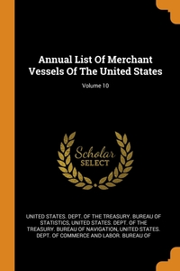 Annual List Of Merchant Vessels Of The United States; Volume 10, United States. Dept. of the Treasury. Bu, United States. De обложка-превью