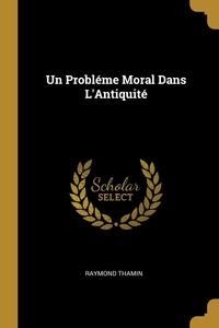 Un Probléme Moral Dans L'Antiquité, Raymond Thamin обложка-превью
